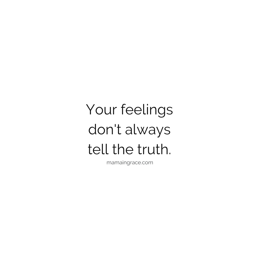 feelings dont tell the truth