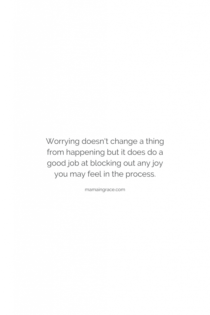 worrying doesnt stop it from happening