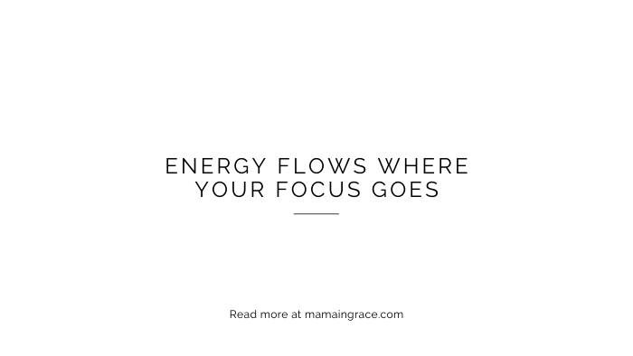 energy flows where your focus goes